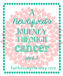 A Newlywed's Journey Through Cancer- Pt. 2