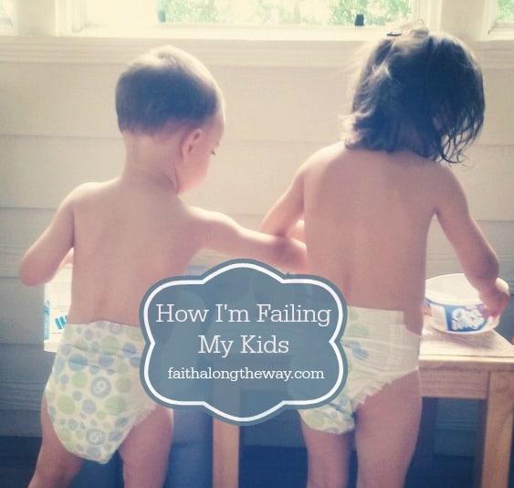 How I'm Failing My Kids