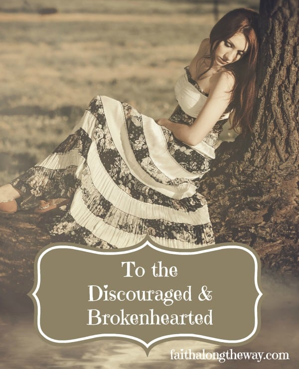 To the Discouraged & Brokenhearted  Faith Along the Way