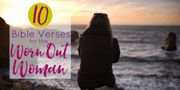 10 Bible Verses for the Worn Out Woman