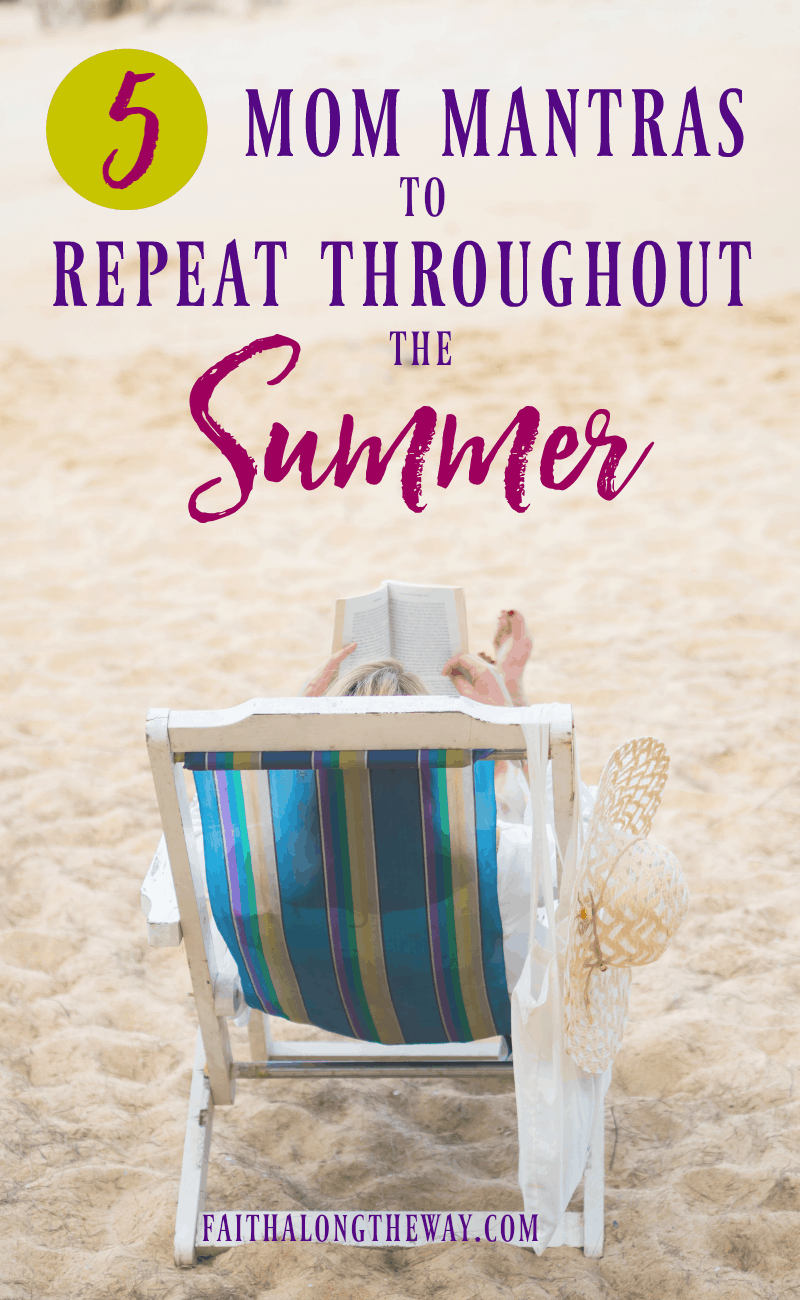 "Don't let summer break get the best of you, mama! These ""mom mantras"" will help you thrive and not just survive this season with your kids!"