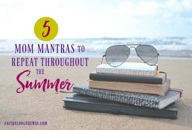 5 Mom Mantras to Repeat Throughout the Summer
