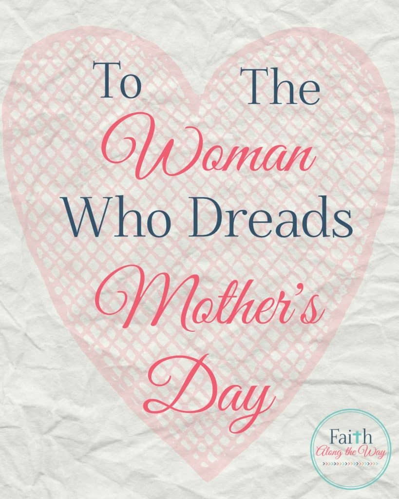 To the Woman Who Dreads Mother's Day Faith Along the Way