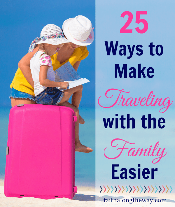 25 Ways to Make Traveling with the Family Easier Faith Along the Way