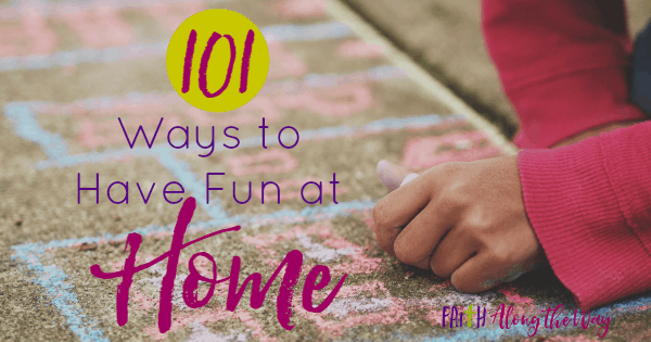 101 Ways to Have Family Fun at Home