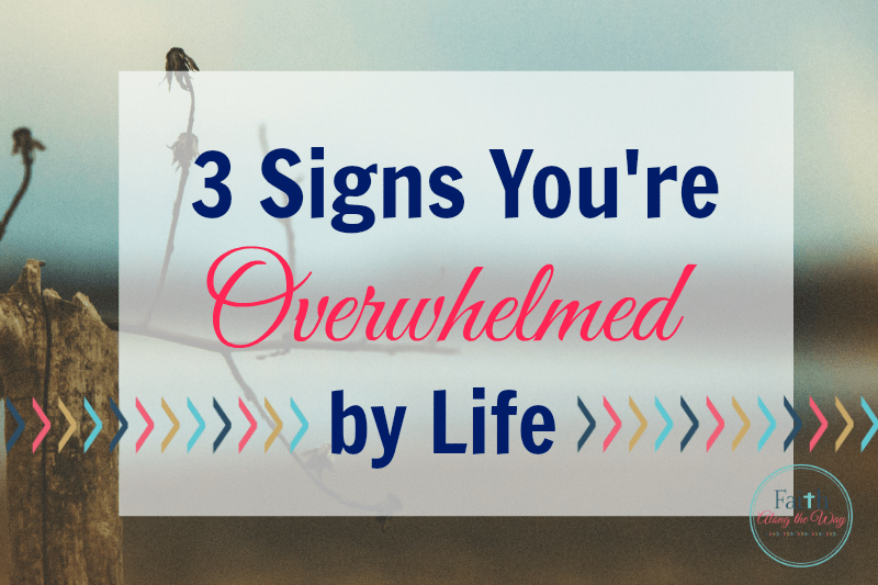 3 Signs You're Overwhelmed by Life