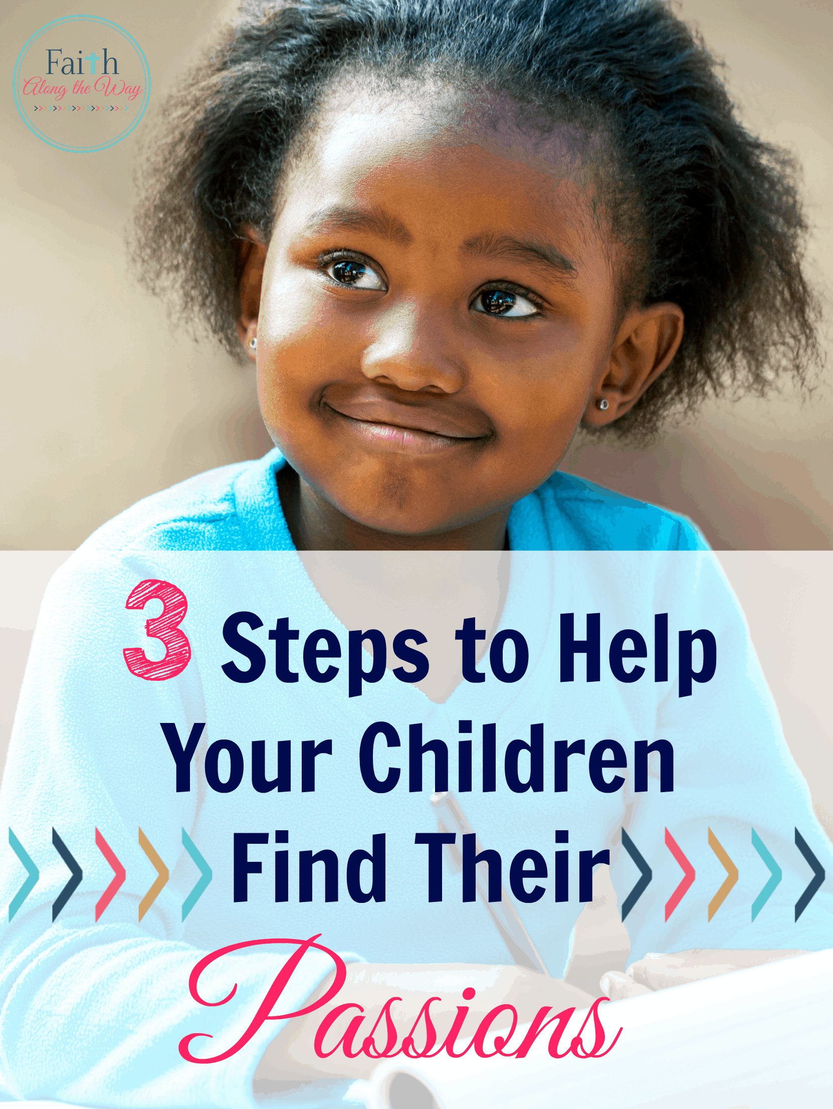 3 Steps to Help Your Children Find Their Passions Faith Along the Way