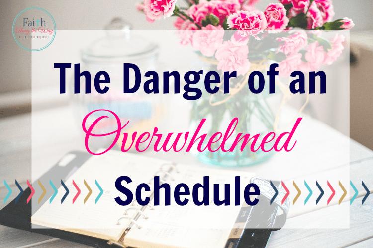 Danger of an Overwhelmed Schedule Faith Along the Way