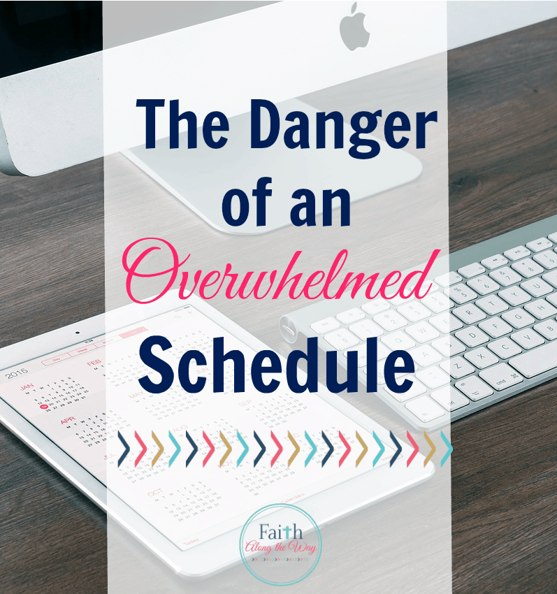 The Danger of an Overwhelmed Schedule Faith Along the Way