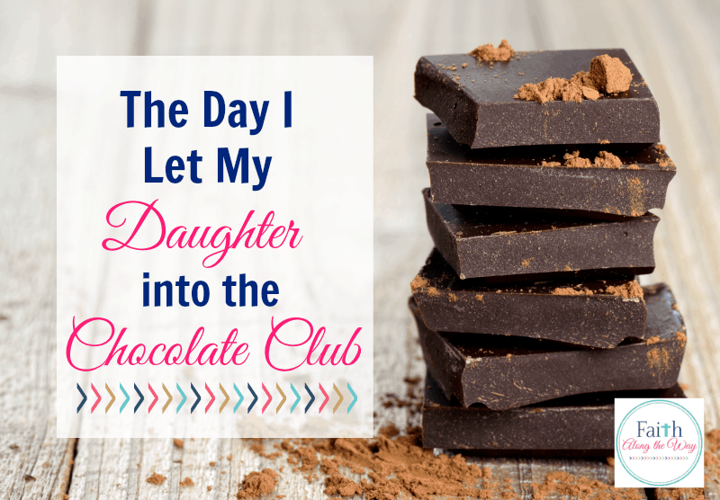 The Day I Let My Daughter into the Chocolate Club Faith Along the Way
