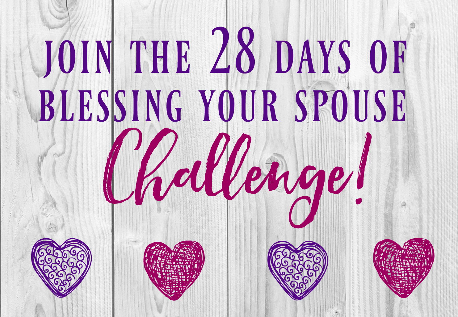 Take the 28 Days of Blessing Your Spouse Challenge & watch your marriage bloom!