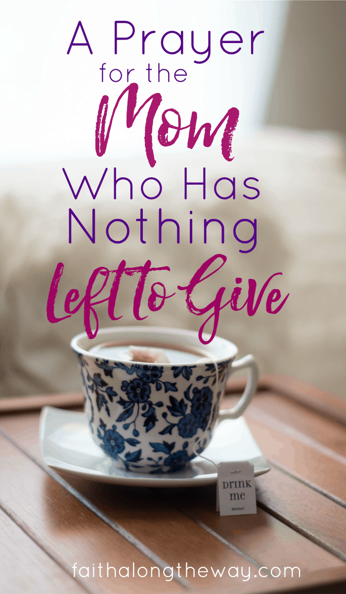 A Prayer for the Mom Who Has Nothing Left to Give- When you're exhausted from pouring into the lives of others, you need this message of hope and encouragement. This prayer will refresh your weary soul and encourage an exhausted spirit.