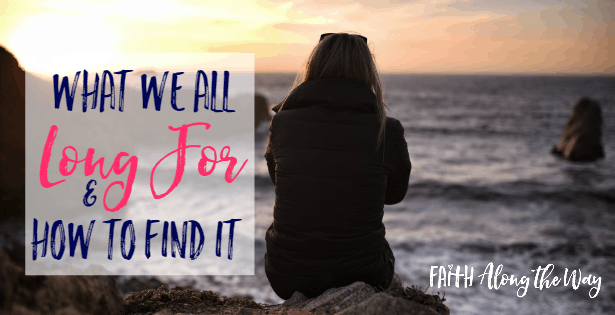 What We All Long For & How to Find It
