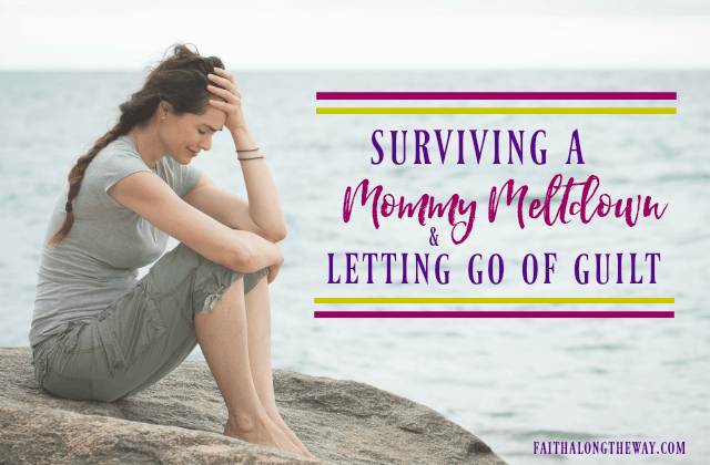 Surviving a Mommy Meltdown & Letting Go of Guilt