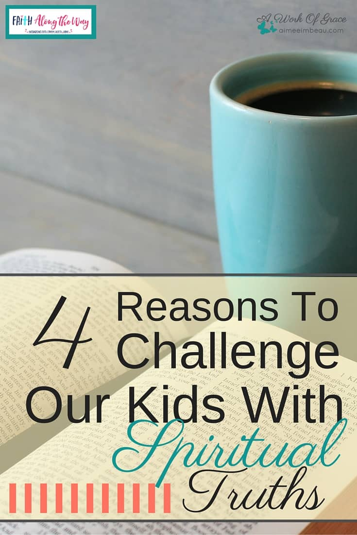 4 Reasons To Challenge Our Kids With Spiritual Truths. PIN