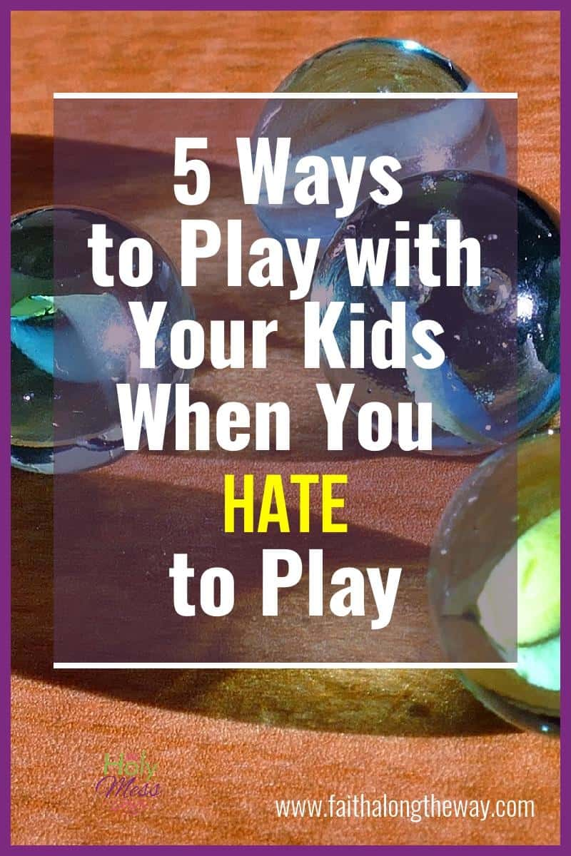 5 Ways to Play with Your Kids When You Hate Play