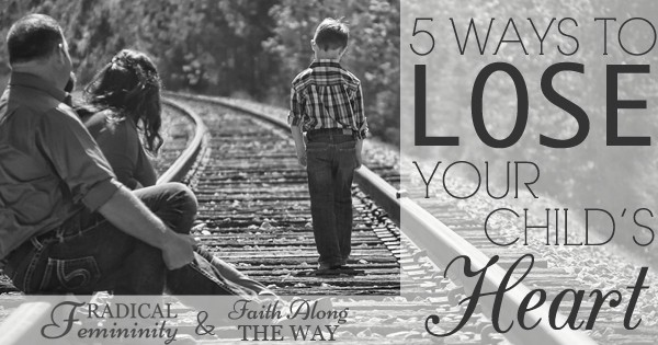 5 Ways to Lose Your Child's Heart