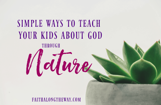 4 Simple Ways to Teach Your Kids About God Through Nature