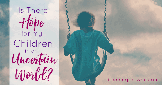 There IS hope for our children's future in an uncertain world. Here's why.