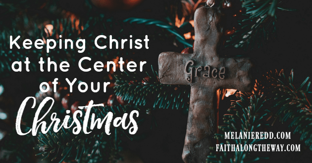 These practical ways to keep Christ at the center of your Christmas will refocus your heart this holiday season.