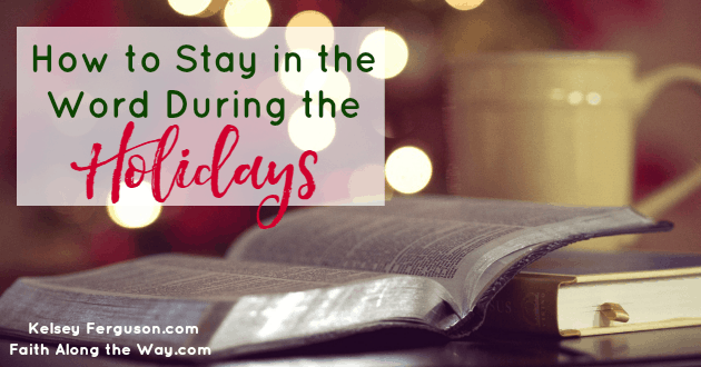 Don't let your time in God's Word suffer during the holidays. Here's how to keep your relationship striving during this stressful season!