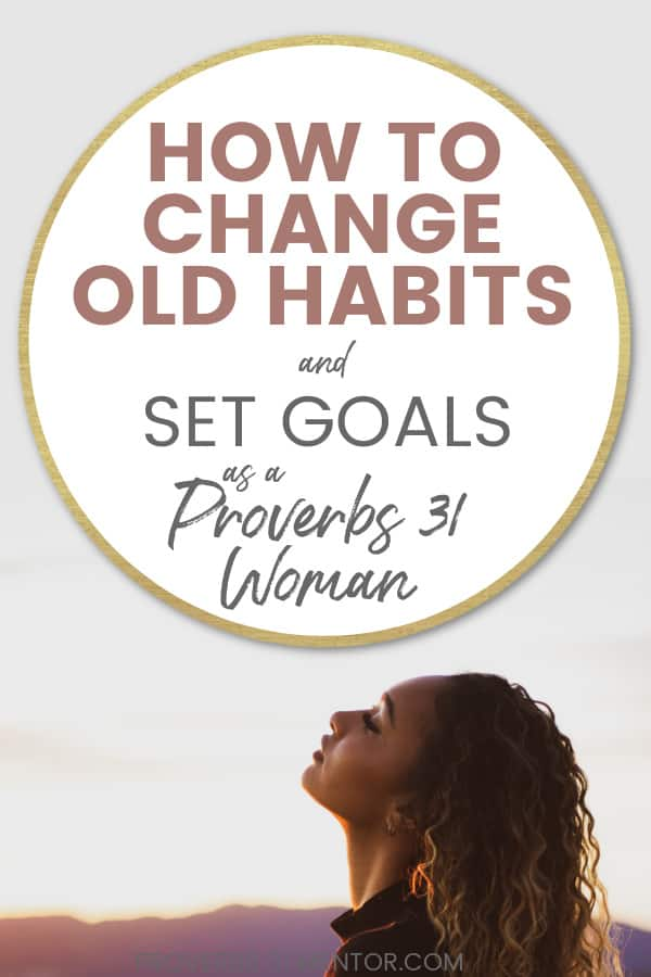 title how to change old habits and set goals as a Proverbs 31 woman woman looking to the sky with her eyes closed