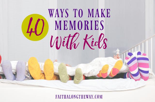 40 Ways to Make Memories with Kids