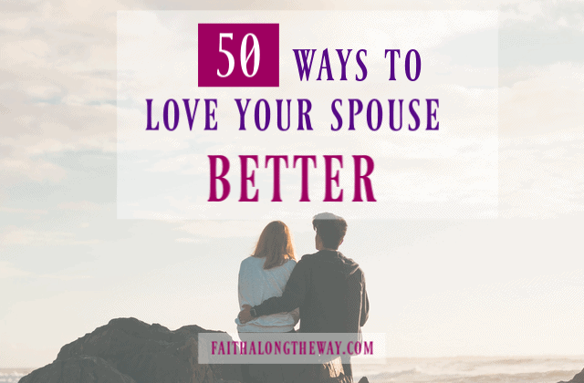 50 Ways to Love Your Spouse Better (and Why it Matters!)