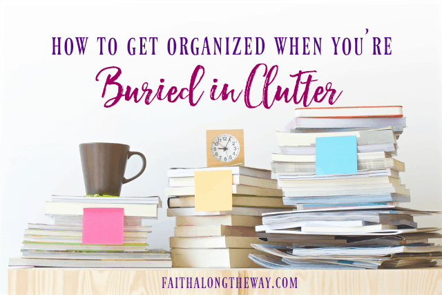 How to Get Organized When You're Buried in Clutter
