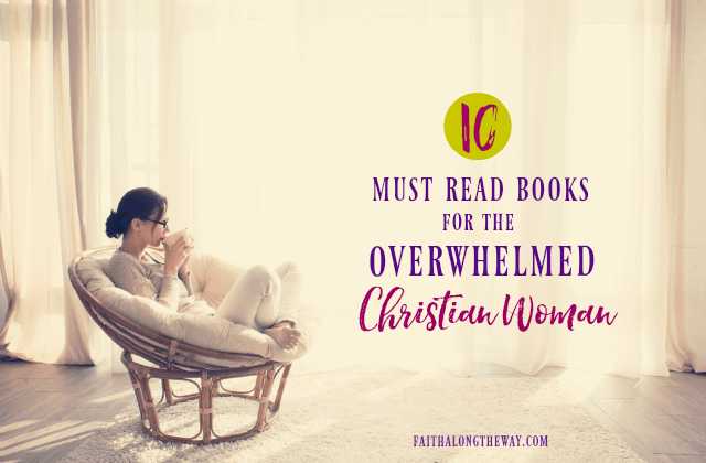 10 Must Read Books for the Overwhelmed Christian Woman