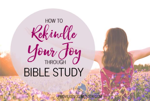 How to Rekindle Your Joy Through Bible Study