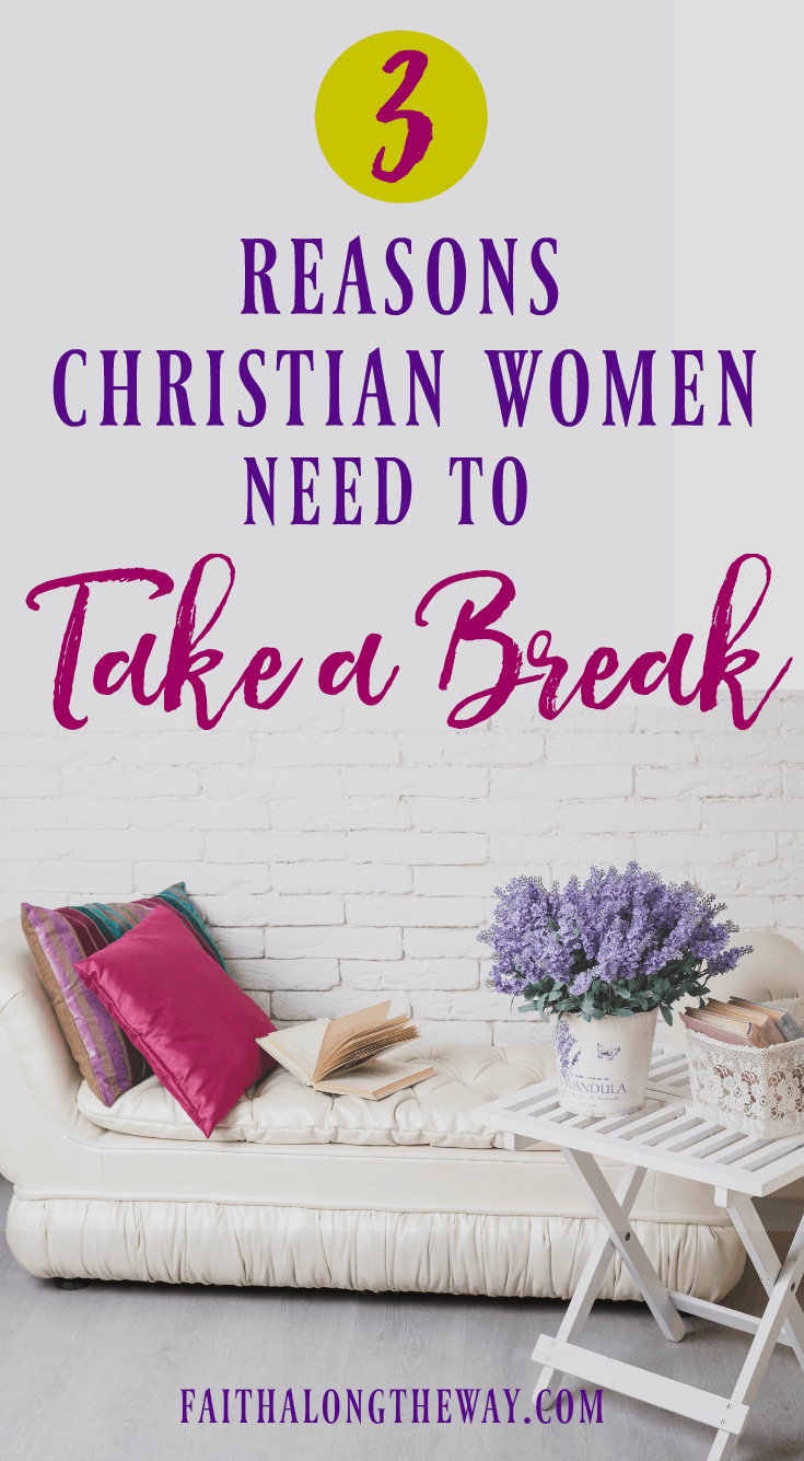 Don't let the weight of the world get you down! Here's why Christian women need to take a break and make self-care a priority. take a break I self care I stress relief I self care routine I Christian women II Faith Along the Way #selfcare #stressmanagement #stress