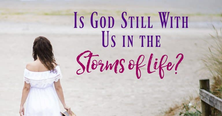 Is God Still With Us in the Storms of Life?