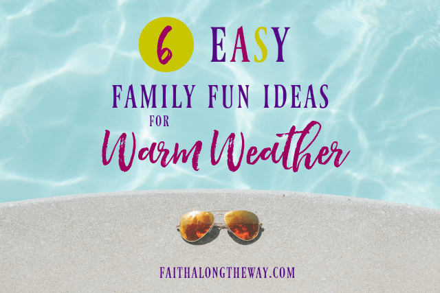 6 Easy Family Fun Ideas for Warm Weather