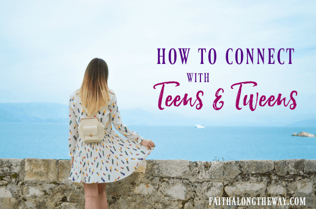 How to Connect With Teens and Tweens