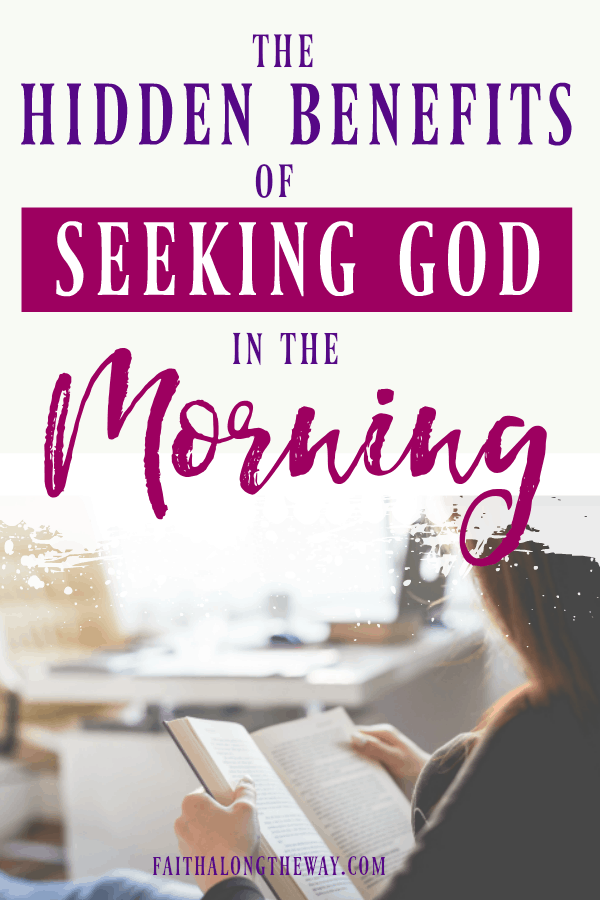 Is seeking God in the morning really important, or can we put off Bible study or devotions until later in the day? Here's the hidden benefit of having a quiet time in the morning and how it helps Christian women thrive.   bible   bible study   devotions for women   prayer   prayers for strength    Faith Along the Way #bible #biblestudy #christianliving #spiritualgrowth #prayers #prayersforstrength