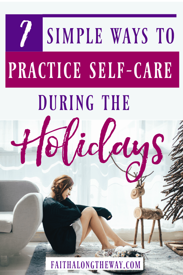 Don't let the holiday season rob you of your joy! Here's simple ways you can thrive and easily practice self-care during the holidays. | self-care | self-care for women | self-care for moms | self-care during the holidays | christian women resources || Faith Along the Way #selfcare #stressmanagement