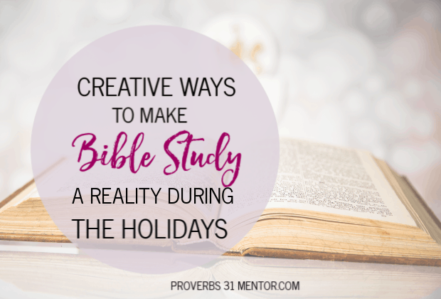 Creative Ways to Make Bible Study a Reality During the Holidays