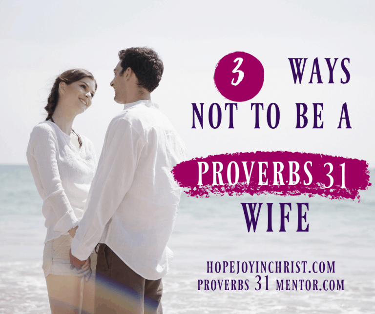 3 Ways NOT to be a Proverbs 31 Wife
