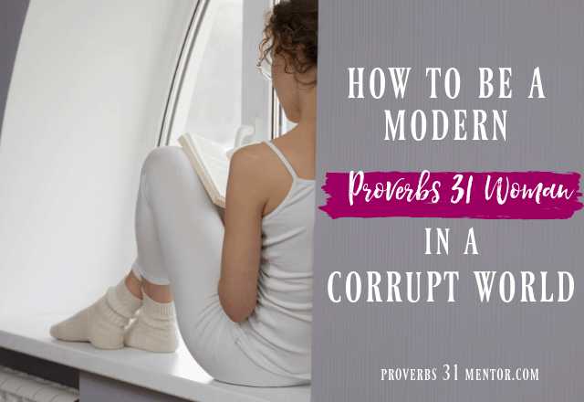 How to be a Modern Proverbs 31 Woman in a Corrupt World