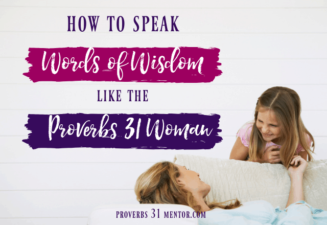 How to Speak Words of Wisdom like the Proverbs 31 Woman