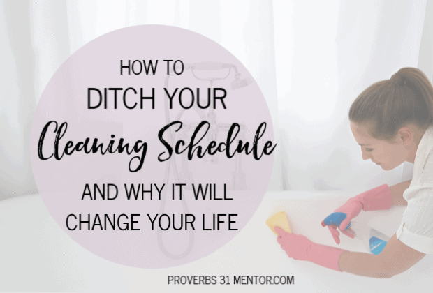 How to Create a Flexible Cleaning Schedule and How it Will Change Your Life