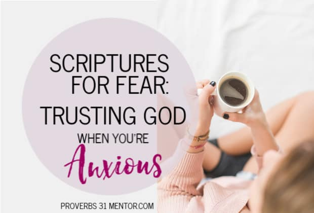 Scriptures for Fear: Trusting God When You're Anxious