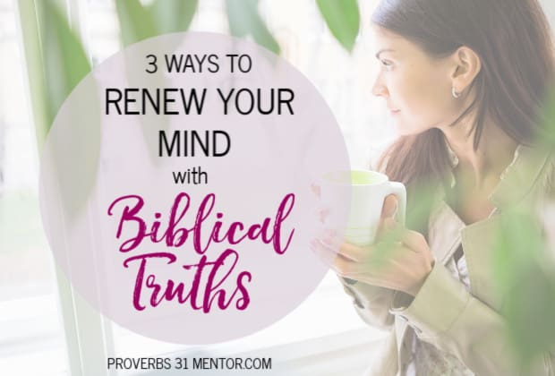 3 Ways to Renew Your Mind with Biblical Truths