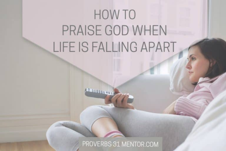 How to Praise God When Life is Falling Apart