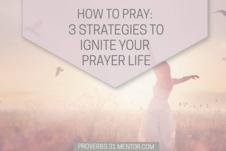 How to Pray: 3 Simple Strategies to Ignite Your Prayer Life