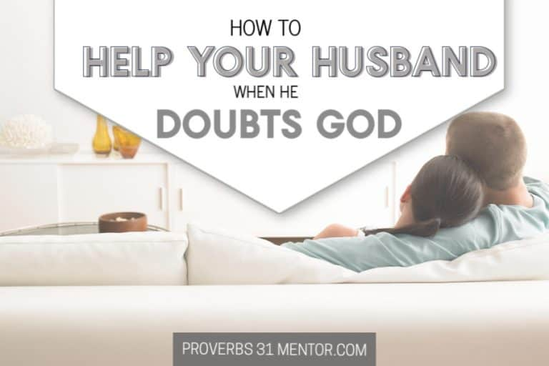 How to Help Your Husband When He Wrestles With Faith and Doubts God