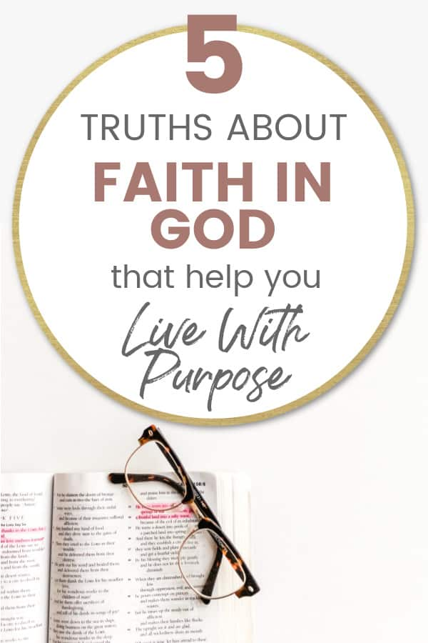 words- 5 truths about faith in God that help you live with purpose picture of Bible with glasses on top