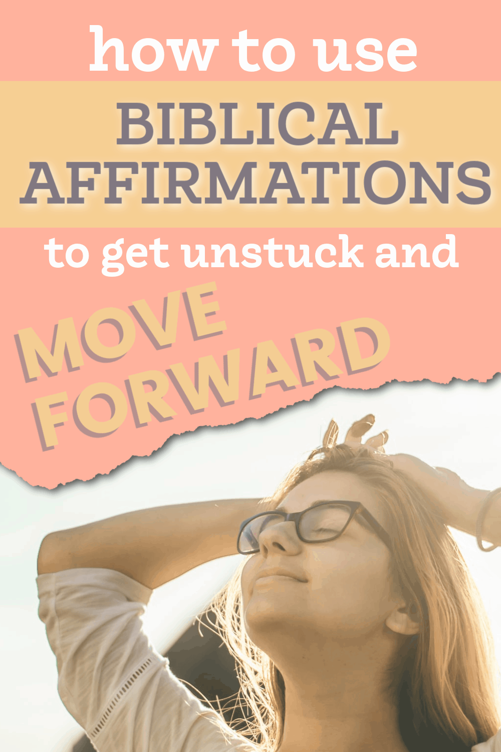 title- how to use biblical affirmations to get unstuck and move forward picture- girl smiling at the sky with her arms on her head