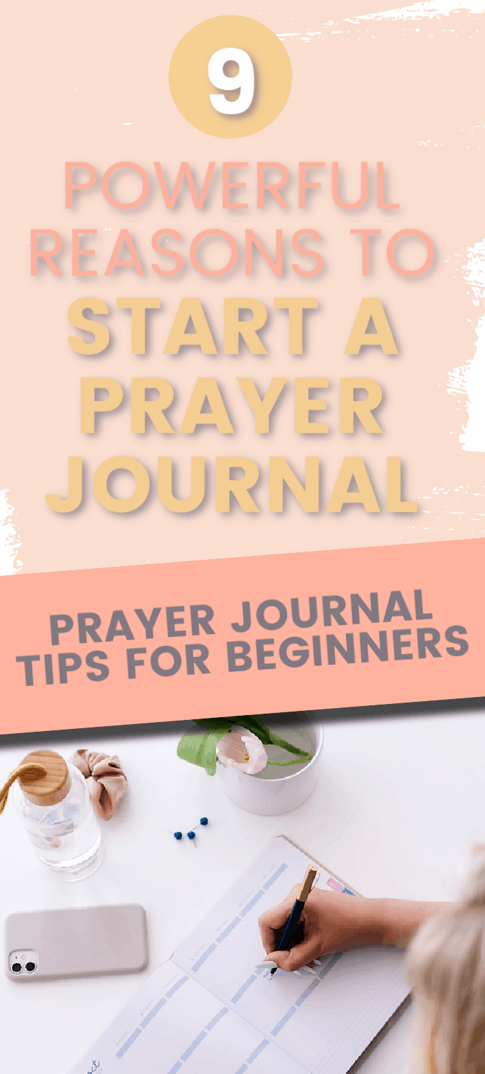 Title: 9 powerful reasons to start a prayer journal picture- woman writing in prayer journal on a desk with flowers and cell phone